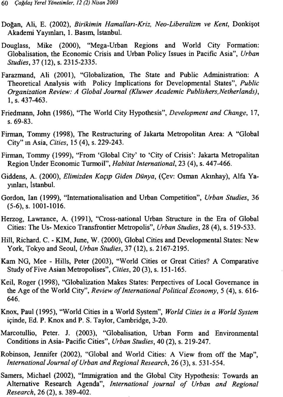 "Farazmand, Ali (2001), ""Globalization, The State and Public Administration: A Theoretical Analysis with Policy Implications for Developmental States"", Public Organization Review: A Global Journal"