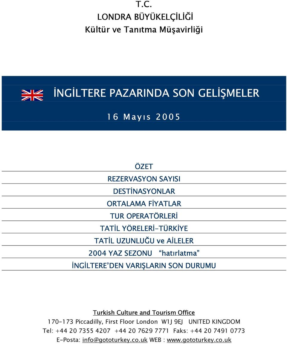 hatırlatma İNGİLTERE DEN VARIŞLARIN SON DURUMU Turkish Culture and Tourism Office 170-173 Piccadilly, First Floor London W1J