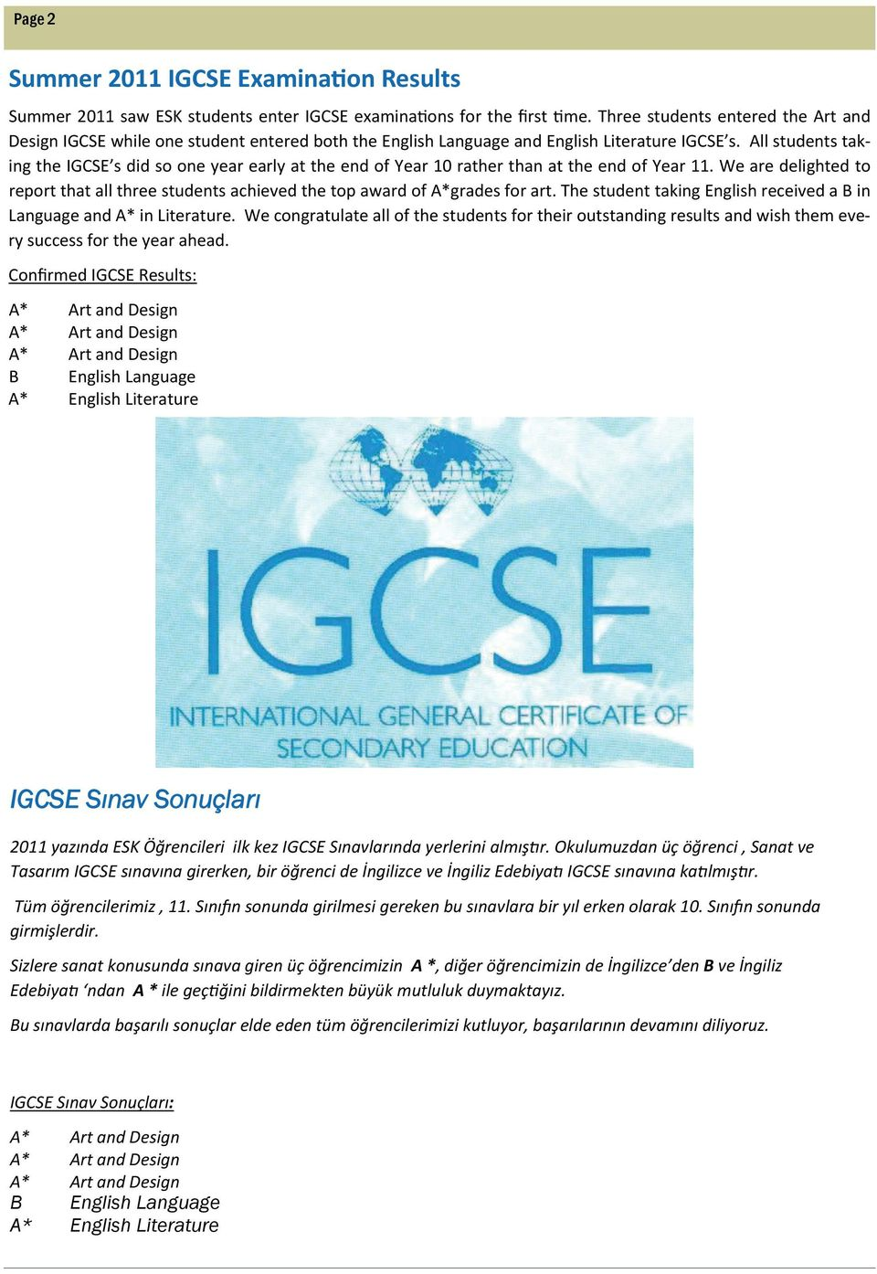 All students taking the IGCSE s did so one year early at the end of Year 10 rather than at the end of Year 11.