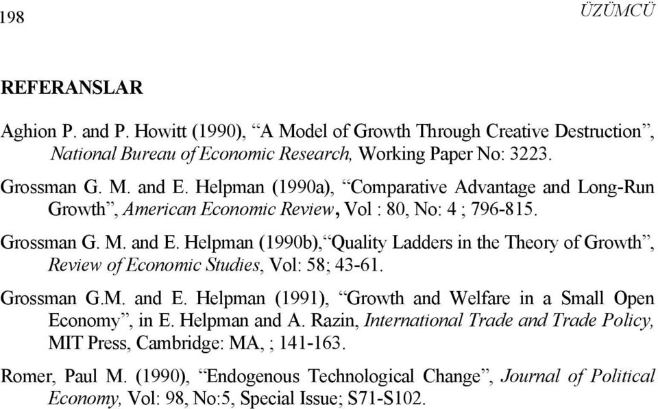 Helpman (1990b), Quality Ladders in the Theory of Growth, Review of Economic Studies, Vol: 58; 43-61. Grossman G.M. and E.