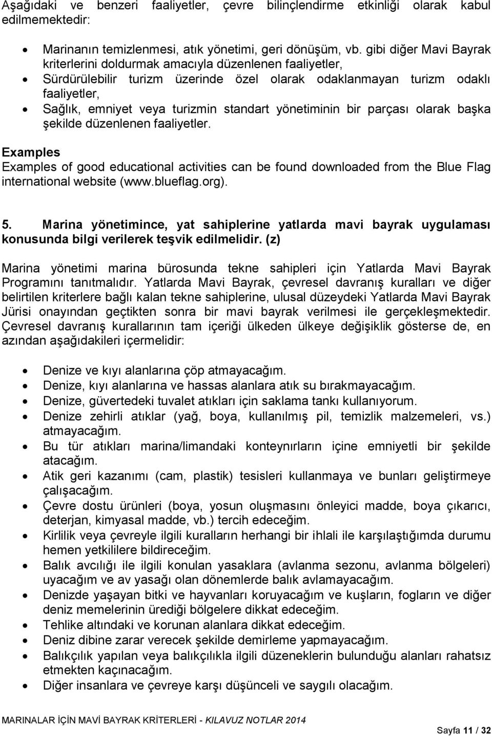 standart yönetiminin bir parçası olarak başka şekilde düzenlenen faaliyetler. Examples Examples of good educational activities can be found downloaded from the Blue Flag international website (www.