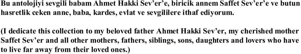 (I dedicate this collection to my beloved father Ahmet Hakki Sev er, my cherished mother Saffet
