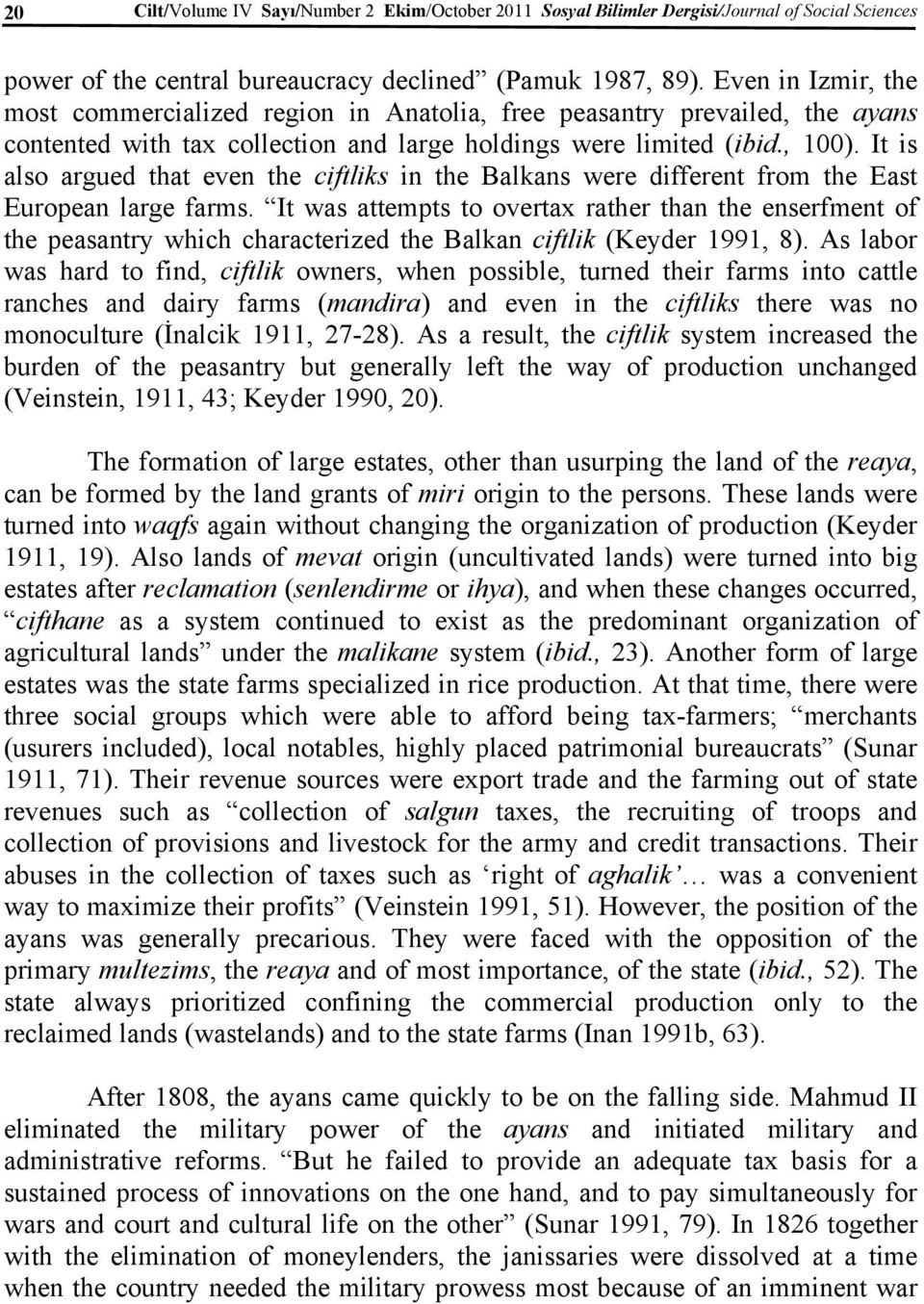 It is also argued that even the ciftliks in the Balkans were different from the East European large farms.