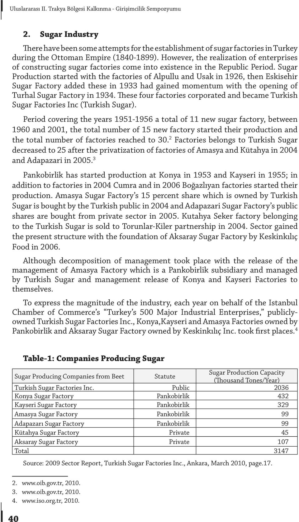 However, the realization of enterprises of constructing sugar factories come into existence in the Republic Period.