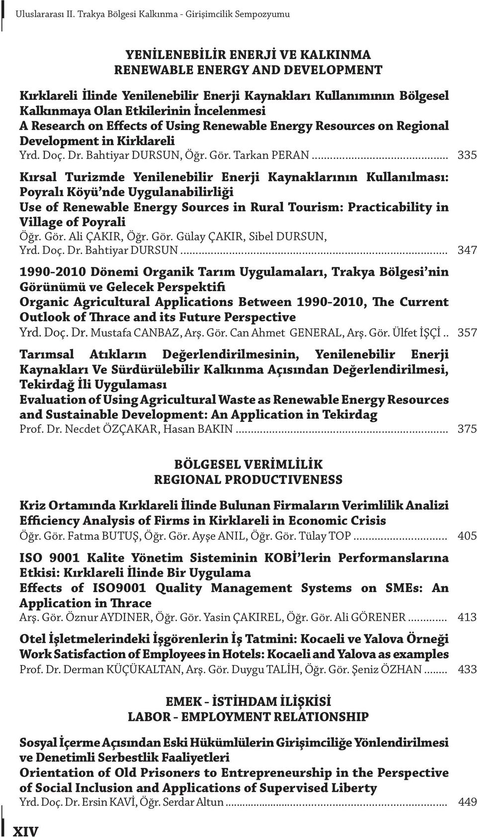 Kalkınmaya Olan Etkilerinin İncelenmesi A Research on Effects of Using Renewable Energy Resources on Regional Development in Kirklareli Yrd. Doç. Dr. Bahtiyar DURSUN, Öğr. Gör. Tarkan PERAN.