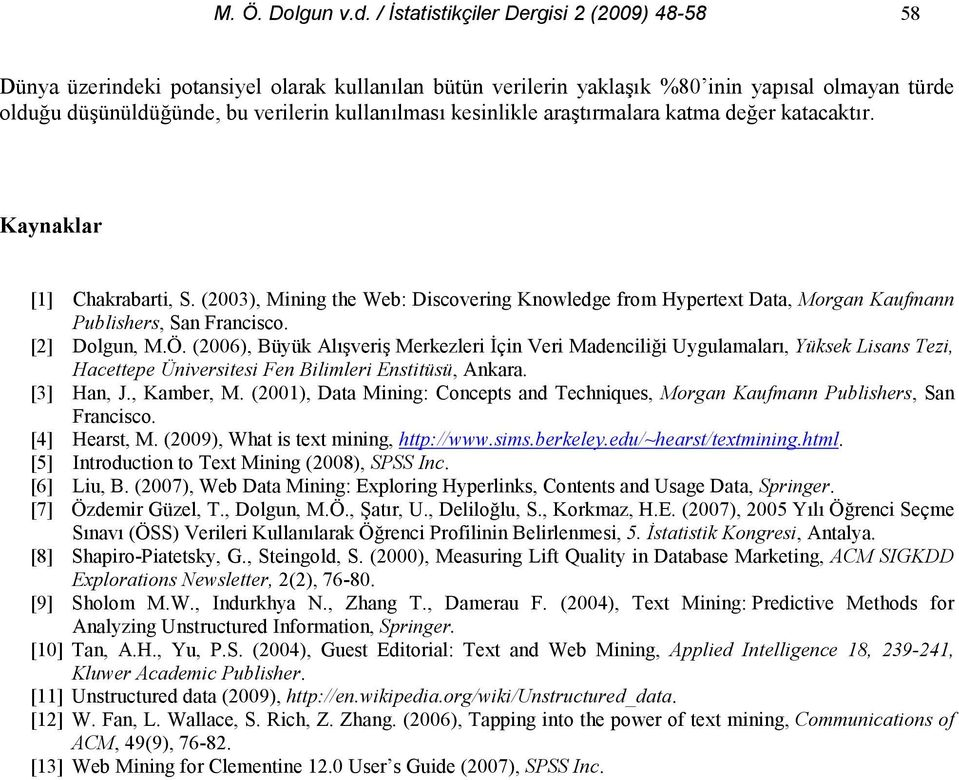 ara$trmalara katma deer katacaktr. Kaynaklar [1] Chakrabarti, S. (2003), Mining the Web: Discovering Knowledge from Hypertext Data, Morgan Kaufmann Publishers, San Francisco. [2] Dolgun, M.Ö.