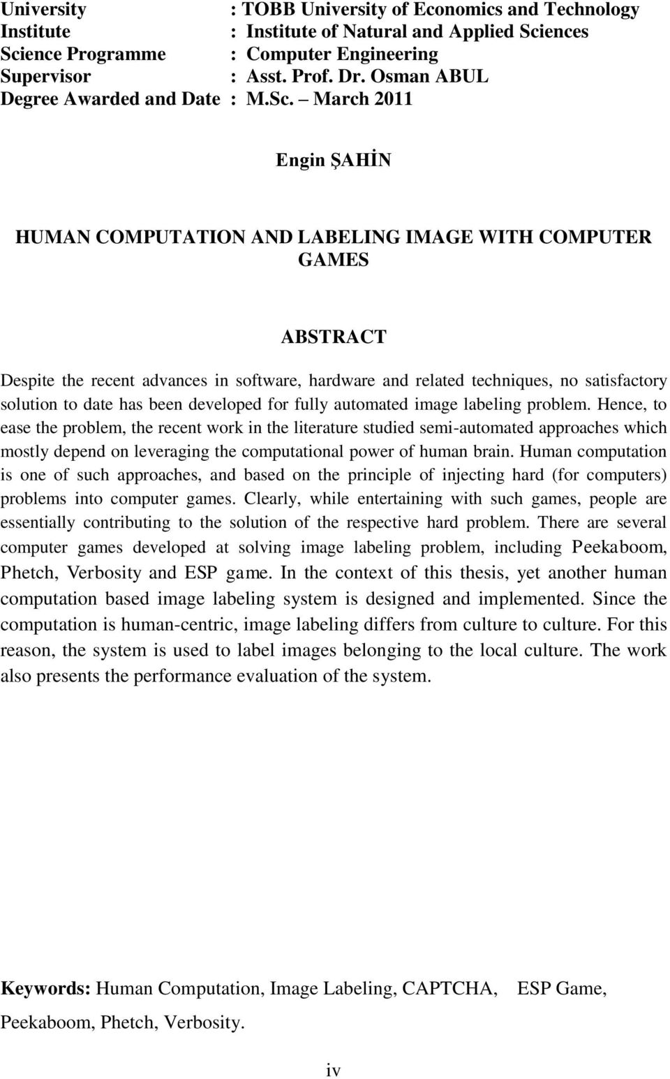 March 2011 Engin ġahġn HUMAN COMPUTATION AND LABELING IMAGE WITH COMPUTER GAMES ABSTRACT Despite the recent advances in software, hardware and related techniques, no satisfactory solution to date has