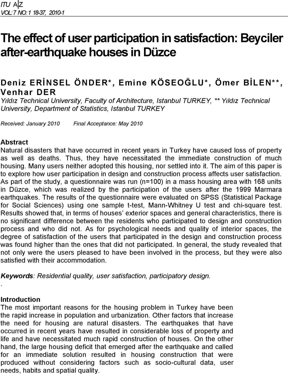 Natural disasters that have occurred in recent years in Turkey have caused loss of property as well as deaths. Thus, they have necessitated the immediate construction of much housing.