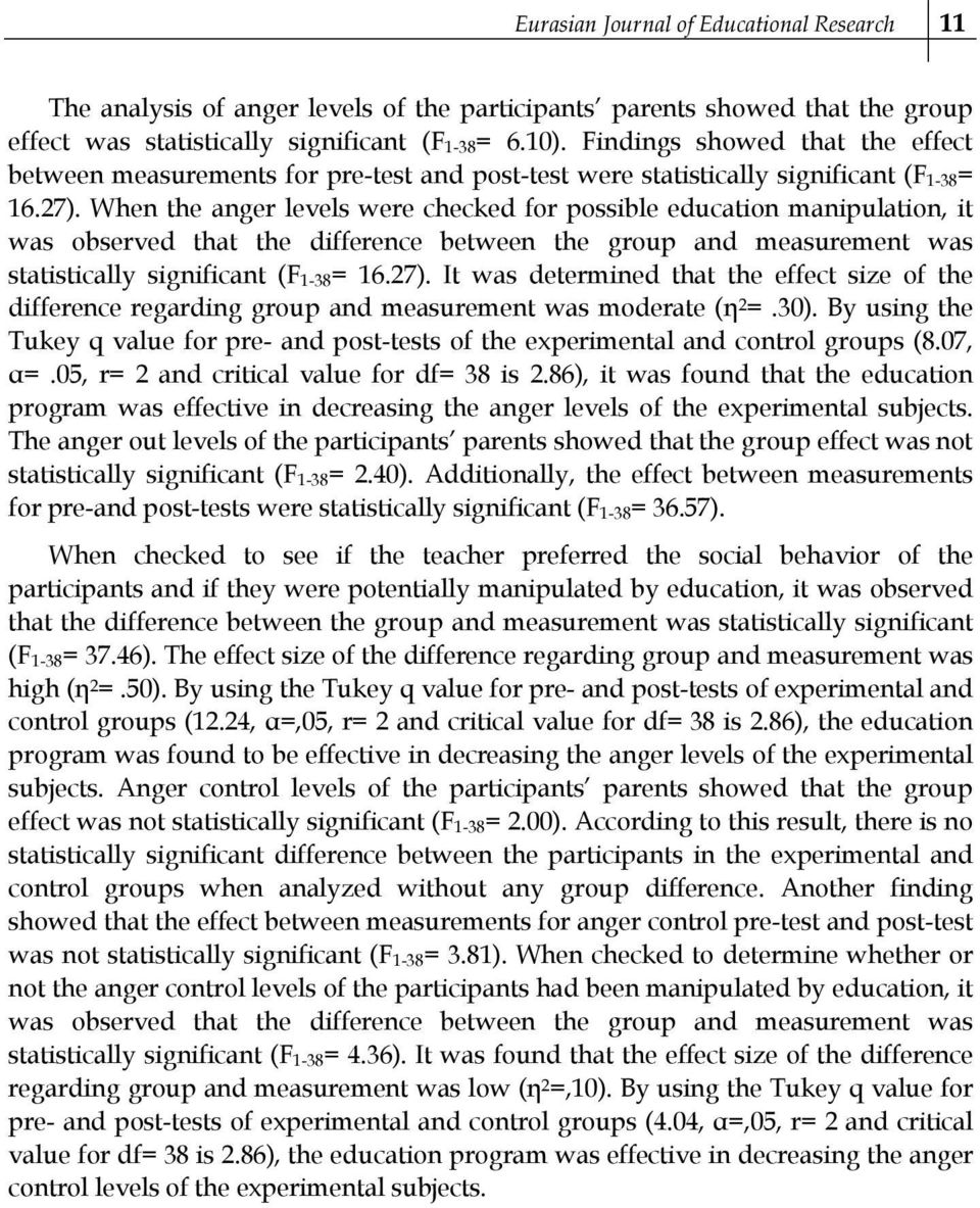 When the anger levels were checked for possible education manipulation, it was observed that the difference between the group and measurement was statistically significant (F 1-38= 16.27).