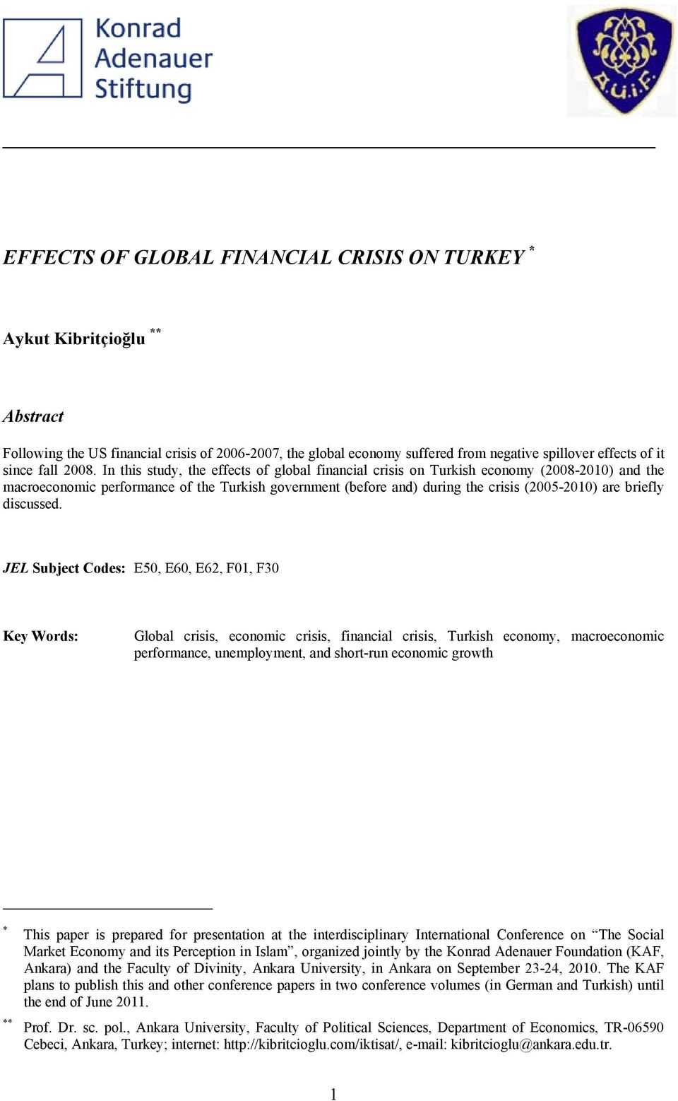 In this study, the effects of global financial crisis on Turkish economy (2008-2010) and the macroeconomic performance of the Turkish government (before and) during the crisis (2005-2010) are briefly