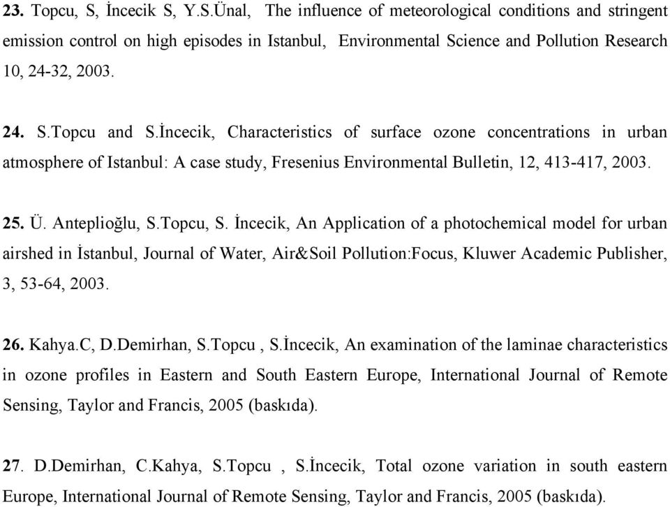 Topcu, S. İncecik, An Application of a photochemical model for urban airshed in İstanbul, Journal of Water, Air&Soil Pollution:Focus, Kluwer Academic Publisher, 3, 53-64, 2003. 26. Kahya.C, D.