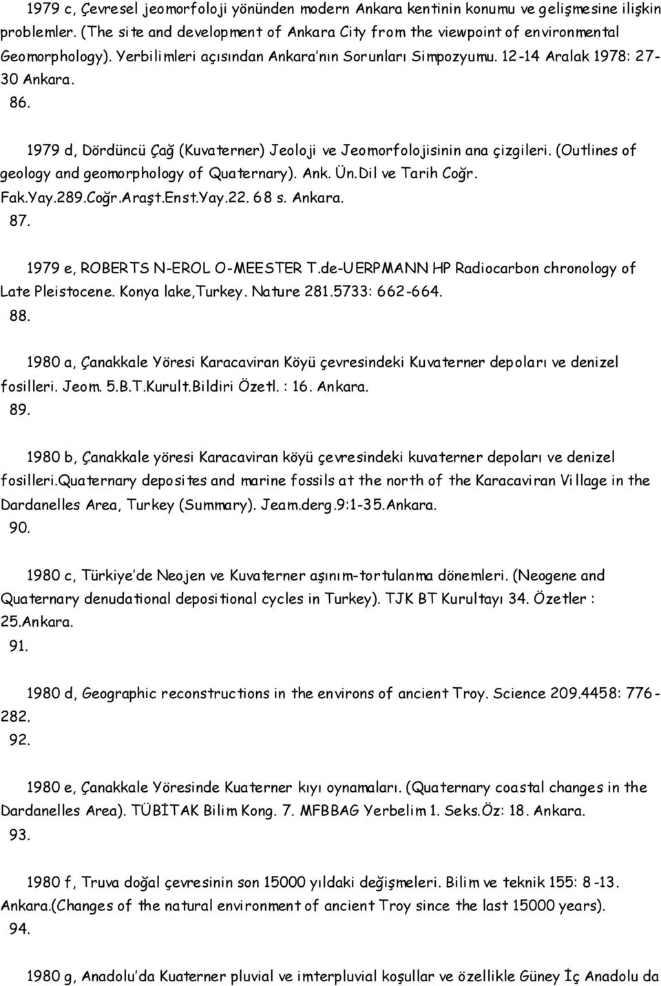 (Outlines of geology and geomorphology of Quaternary). Ank. Ün.Dil ve Tarih Coğr. Fak.Yay.289.Coğr.Araşt.Enst.Yay.22. 68 s. Ankara. 87. 1979 e, ROBERTS N-EROL O-MEESTER T.