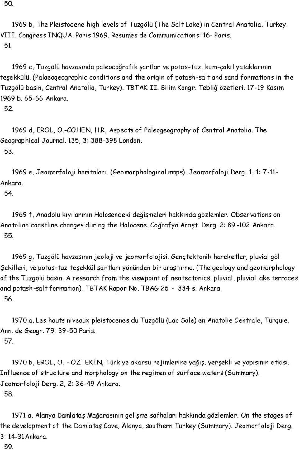 (Palaeogeographic conditions and the origin of potash -salt and sand formations in the Tuzgölü basin, Central Anatolia, Turkey). TBTAK II. Bilim Kongr. Tebliğ özetleri. 17-19 Kasım 1969 b.