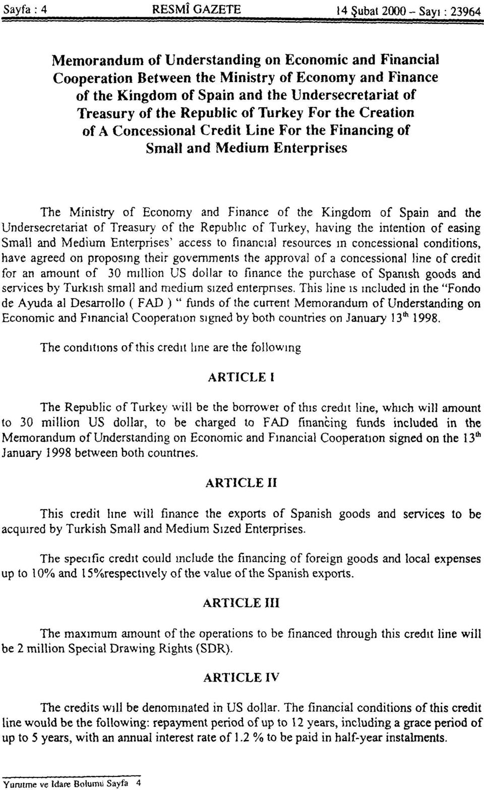 Kingdom of Spain and the Undersecretariat of Treasury of the Republic of Turkey, having the intention of easing Small and Medium Enterprises access to financial resources in concessional conditions,