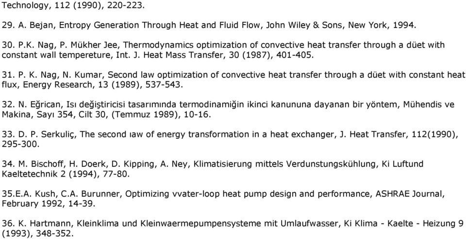 Kumar, Second law optimization of convective heat transfer through a düet with constant heat flux, Energy Research, 13 (1989), 537-543. 32. N.