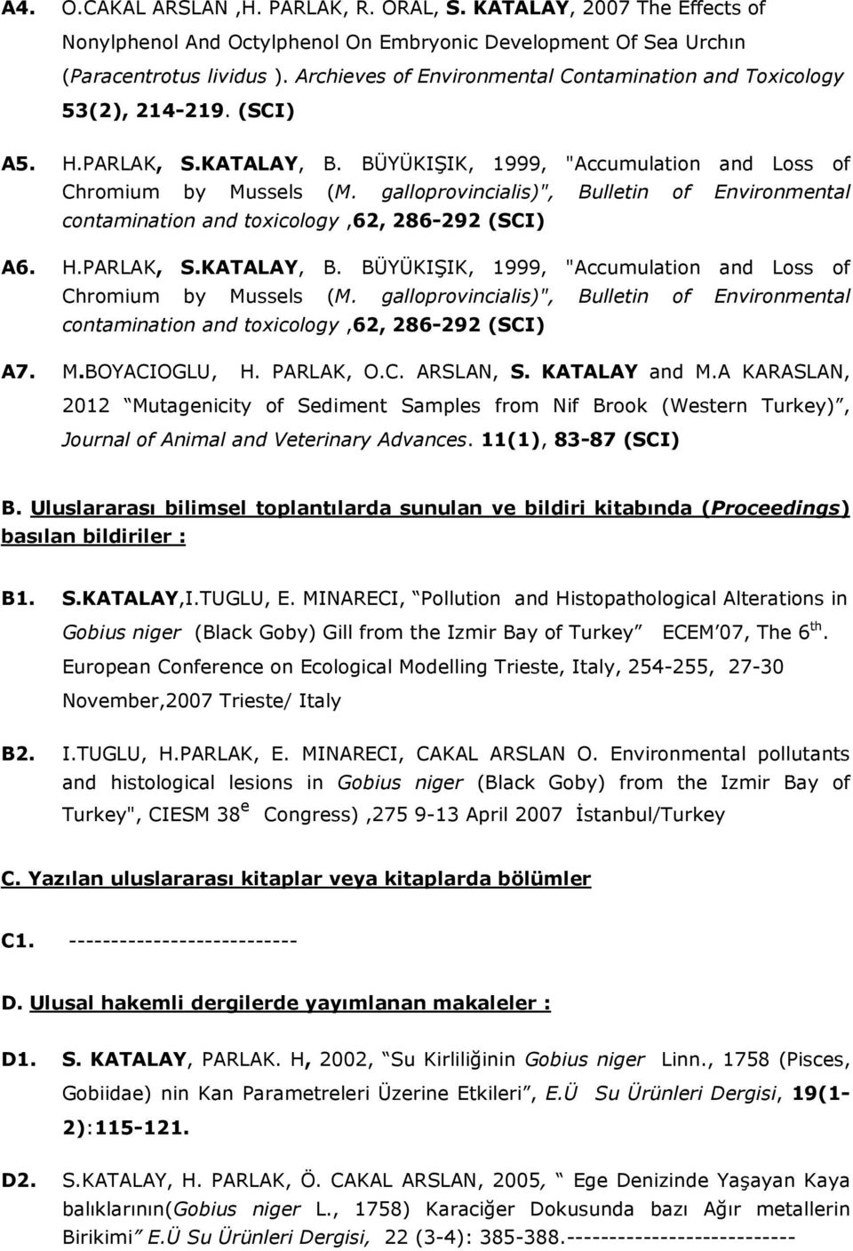 "galloprovincialis)"", Bulletin of Environmental contamination and toxicology,62, 286-292 (SCI) A6. H.PARLAK, S.KATALAY, B. BÜYÜKIŞIK, 1999, ""Accumulation and Loss of Chromium by Mussels (M."