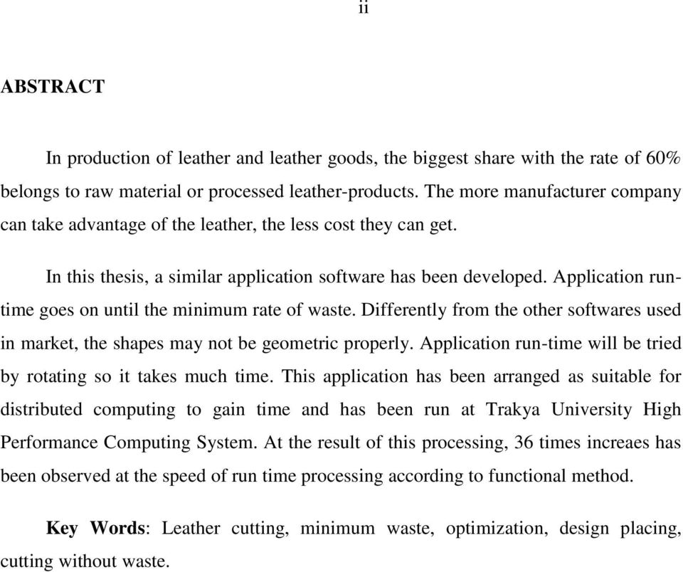 Application runtime goes on until the minimum rate of waste. Differently from the other softwares used in market, the shapes may not be geometric properly.