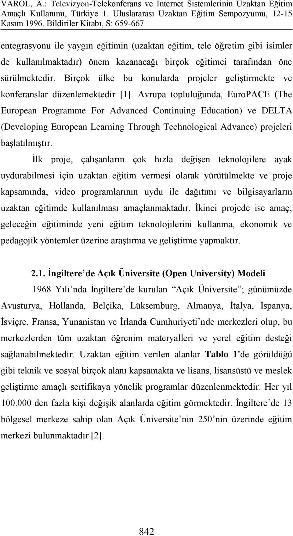 Avrupa topluluğunda, EuroPACE (The European Programme For Advanced Continuing Education) ve DELTA (Developing European Learning Through Technological Advance) projeleri başlatılmıştır.