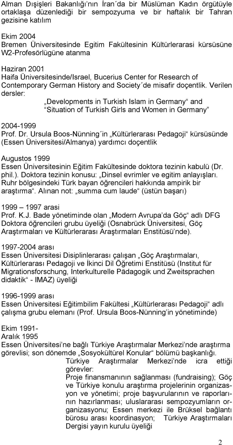Verilen dersler: Developments in Turkish Islam in Germany and Situation of Turkish Girls and Women in Germany 2004-1999 Prof. Dr.
