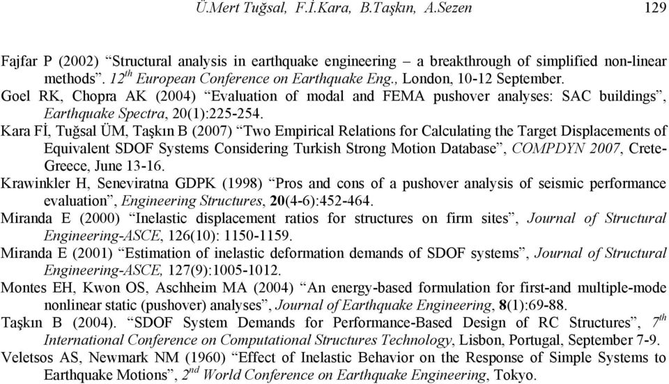 Kara Fİ, Tuğsal ÜM, Taşkın B (2007) Two Empirical Relations for Calculating the Target Displacements of Equivalent SDOF Systems Considering Turkish Strong Motion Database, COMPDYN 2007, Crete-