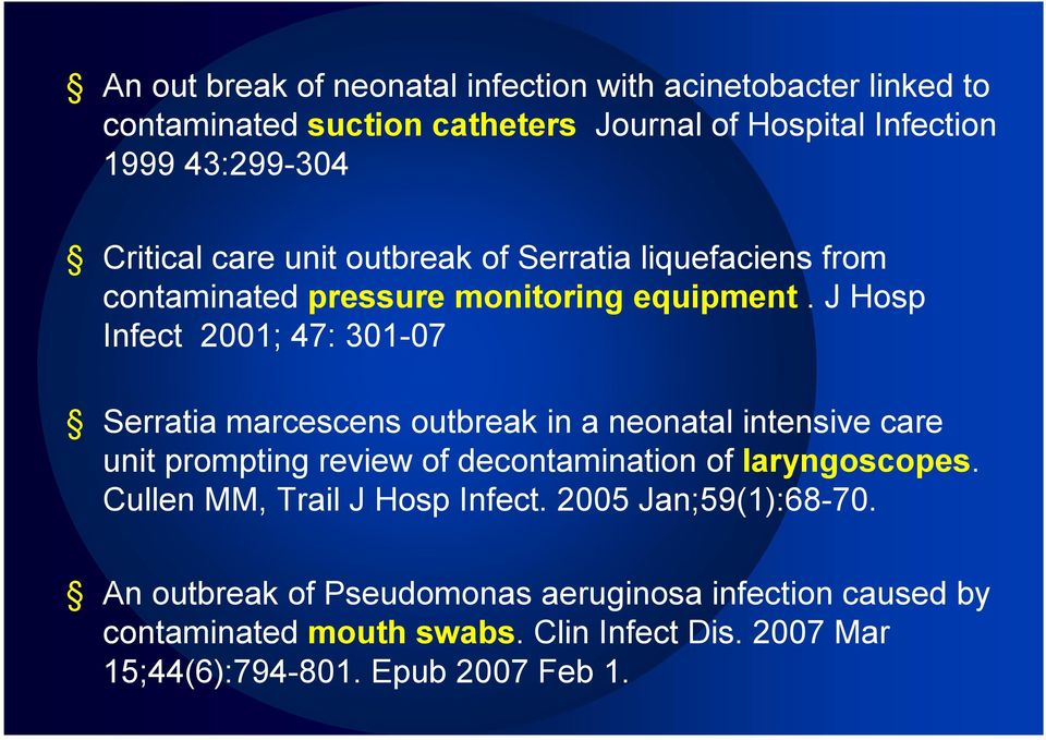 J Hosp Infect 2001; 47: 301-07 Serratia marcescens outbreak in a neonatal intensive care unit prompting review of decontamination of laryngoscopes.