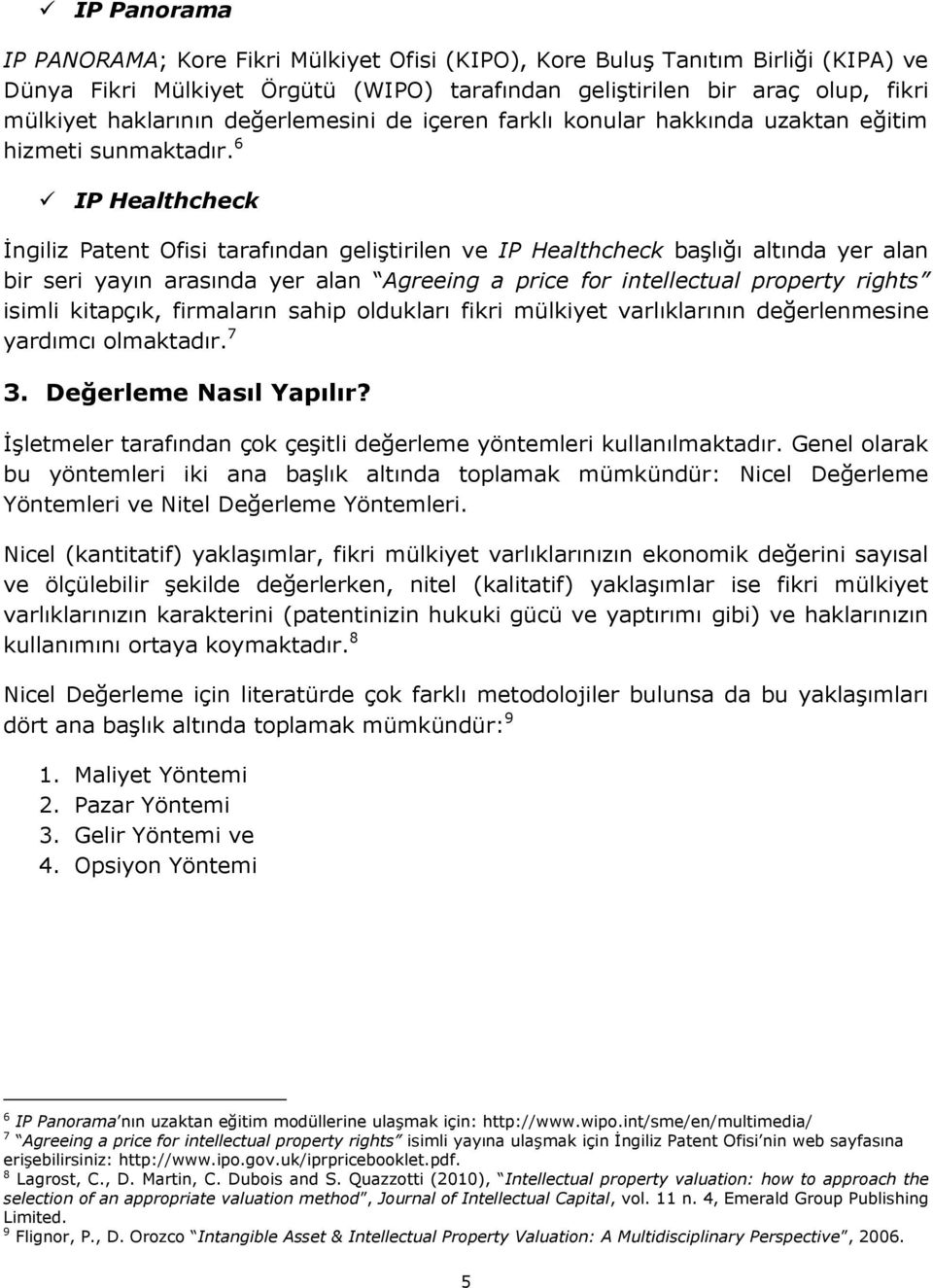 6 IP Healthcheck İngiliz Patent Ofisi tarafından geliştirilen ve IP Healthcheck başlığı altında yer alan bir seri yayın arasında yer alan Agreeing a price for intellectual property rights isimli