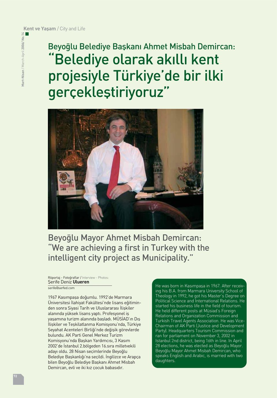 Turkey with the intelligent city project as Municipality. Röportaj - Foto raflar / Interview - Photos: fierife Deniz Ulueren serife@serfed.com 1967 Kas mpafla do umlu.