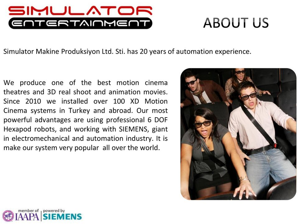 Since 2010 we installed over 100 XD Motion Cinema systems in Turkey and abroad.