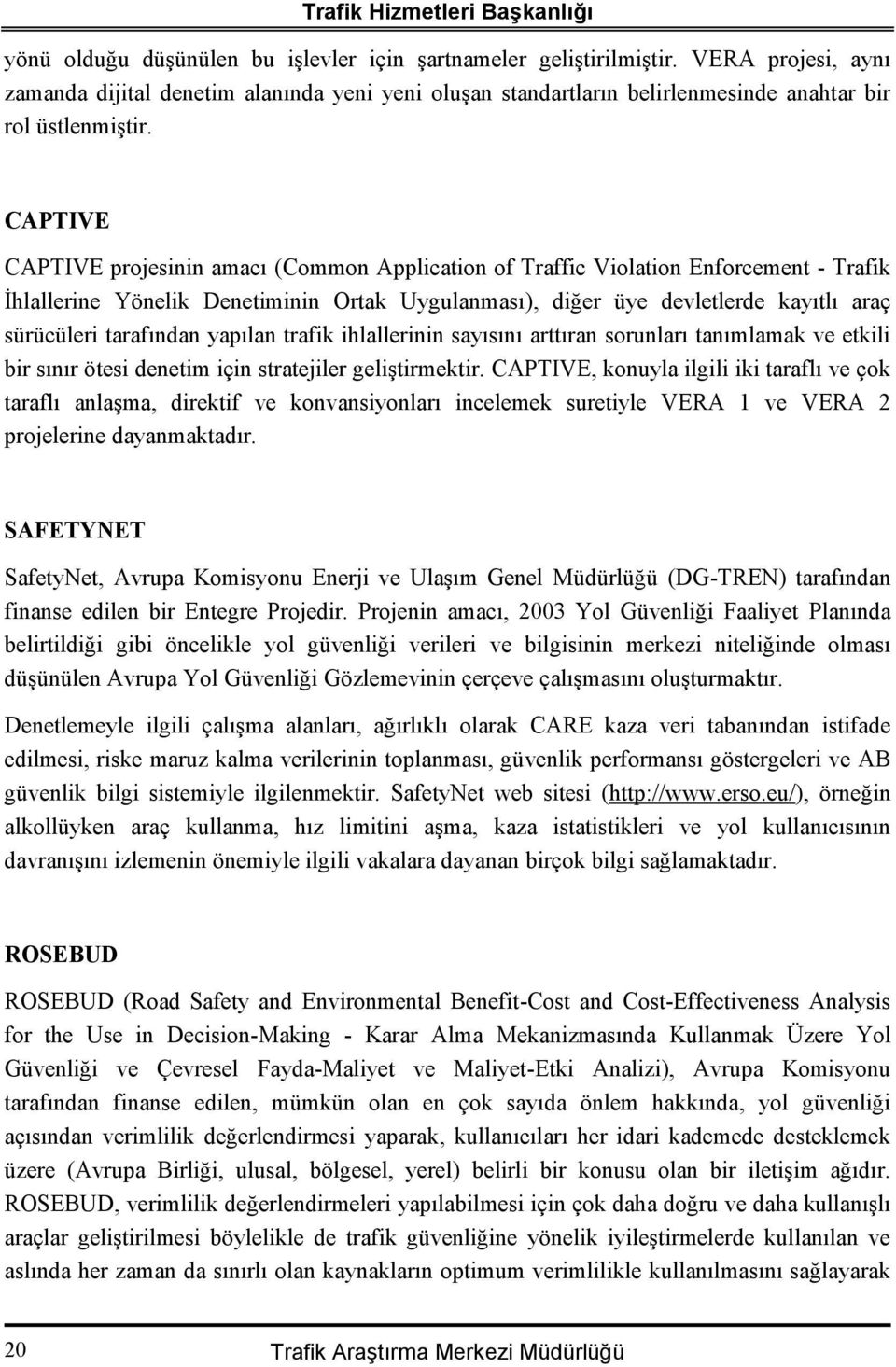 CAPTIVE CAPTIVE projesinin amacı (Common Application of Traffic Violation Enforcement - Trafik İhlallerine Yönelik Denetiminin Ortak Uygulanması), diğer üye devletlerde kayıtlı araç sürücüleri