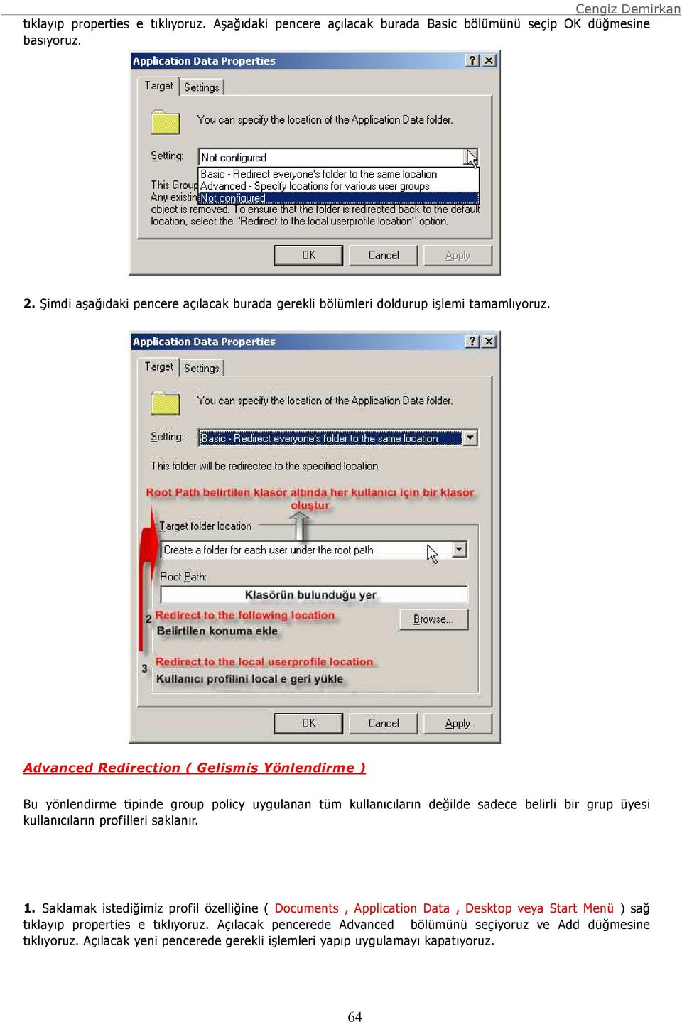 Advanced Redirection ( Gelişmiş Yönlendirme ) Bu yönlendirme tipinde group policy uygulanan tüm kullanıcıların değilde sadece belirli bir grup üyesi kullanıcıların