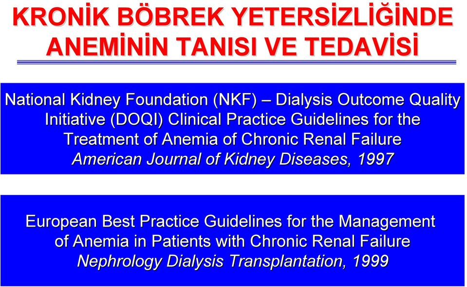 Chronic Renal Failure American Journal of Kidney Diseases,, 1997 European Best Practice Guidelines for