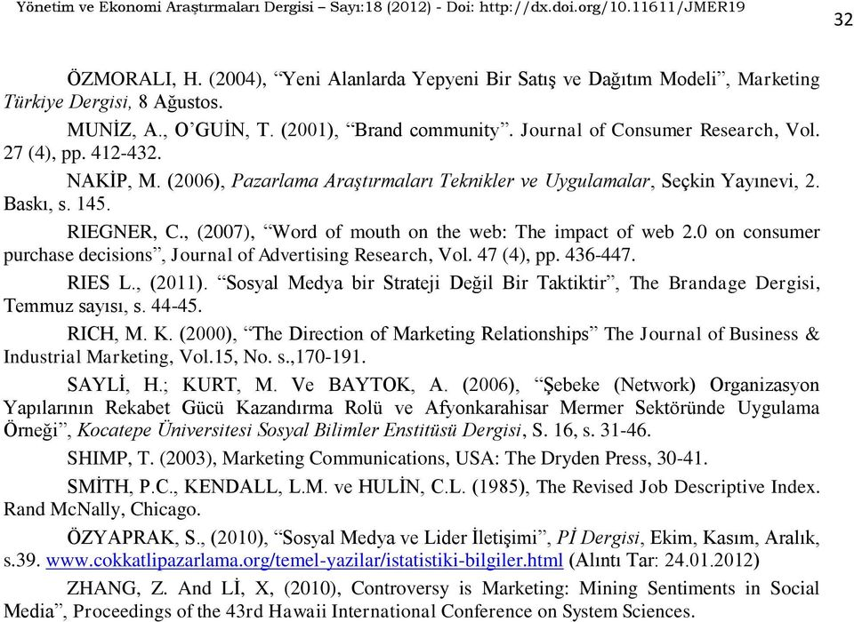 0 on consumer purchase decisions, Journal of Advertising Research, Vol. 47 (4), pp. 436-447. RIES L., (2011). Sosyal Medya bir Strateji Değil Bir Taktiktir, The Brandage Dergisi, Temmuz sayısı, s.