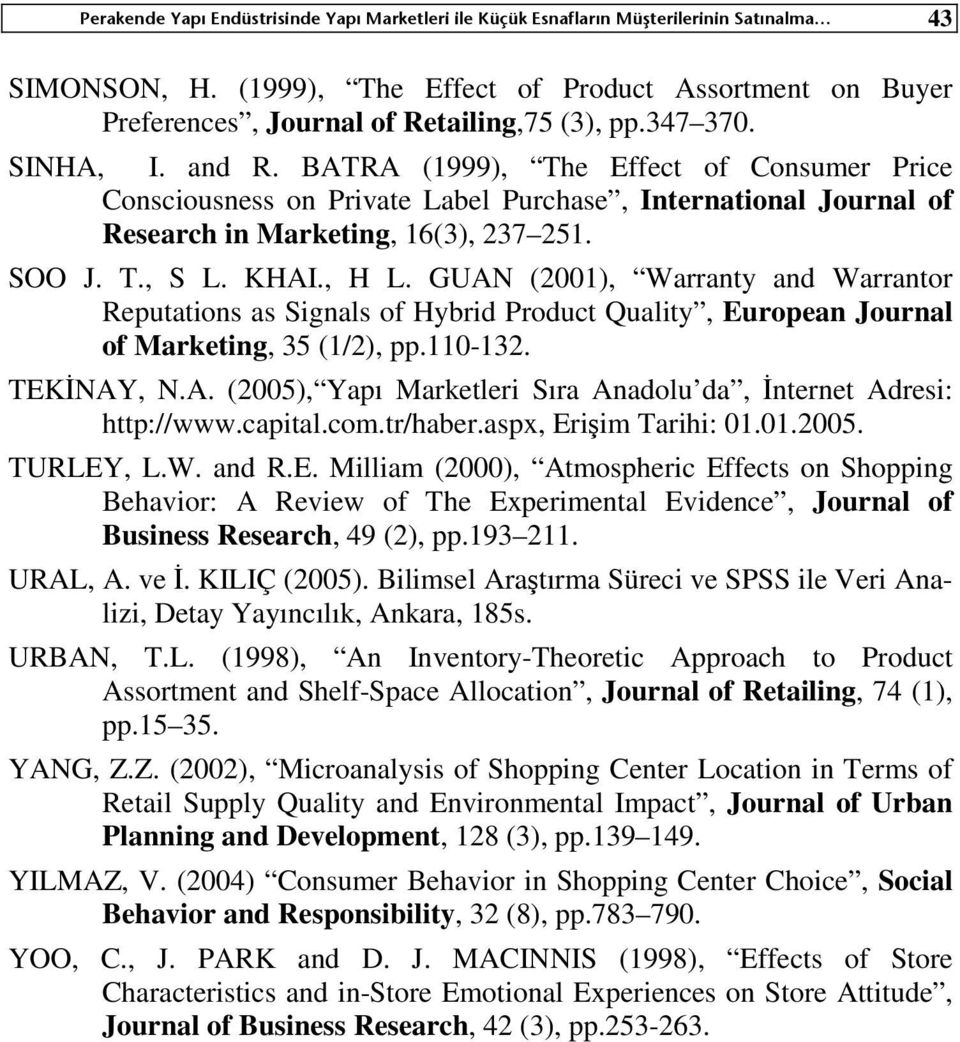 BATRA (1999), The Effect of Consumer Price Consciousness on Private Label Purchase, International Journal of Research in Marketing, 16(3), 237 251. SOO J. T., S L. KHAI., H L.