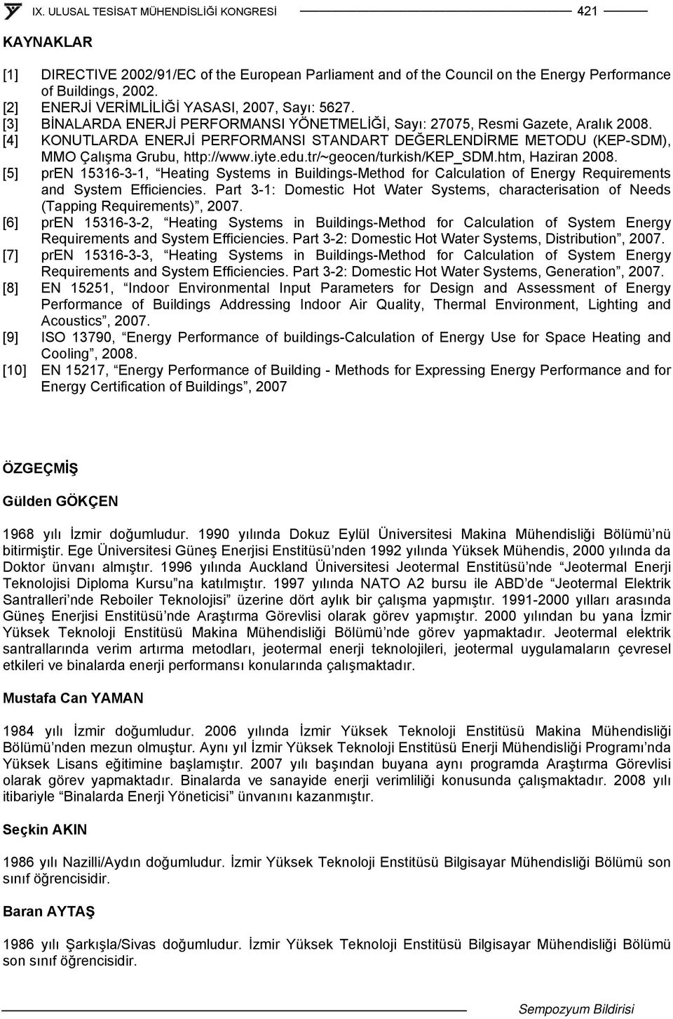 tr/~geocen/turkish/kep_sdm.htm, Haziran 2008. [5] pren 15316-3-1, Heating Systems in Buildings-Method for Calculation of Energy Requirements and System Efficiencies.