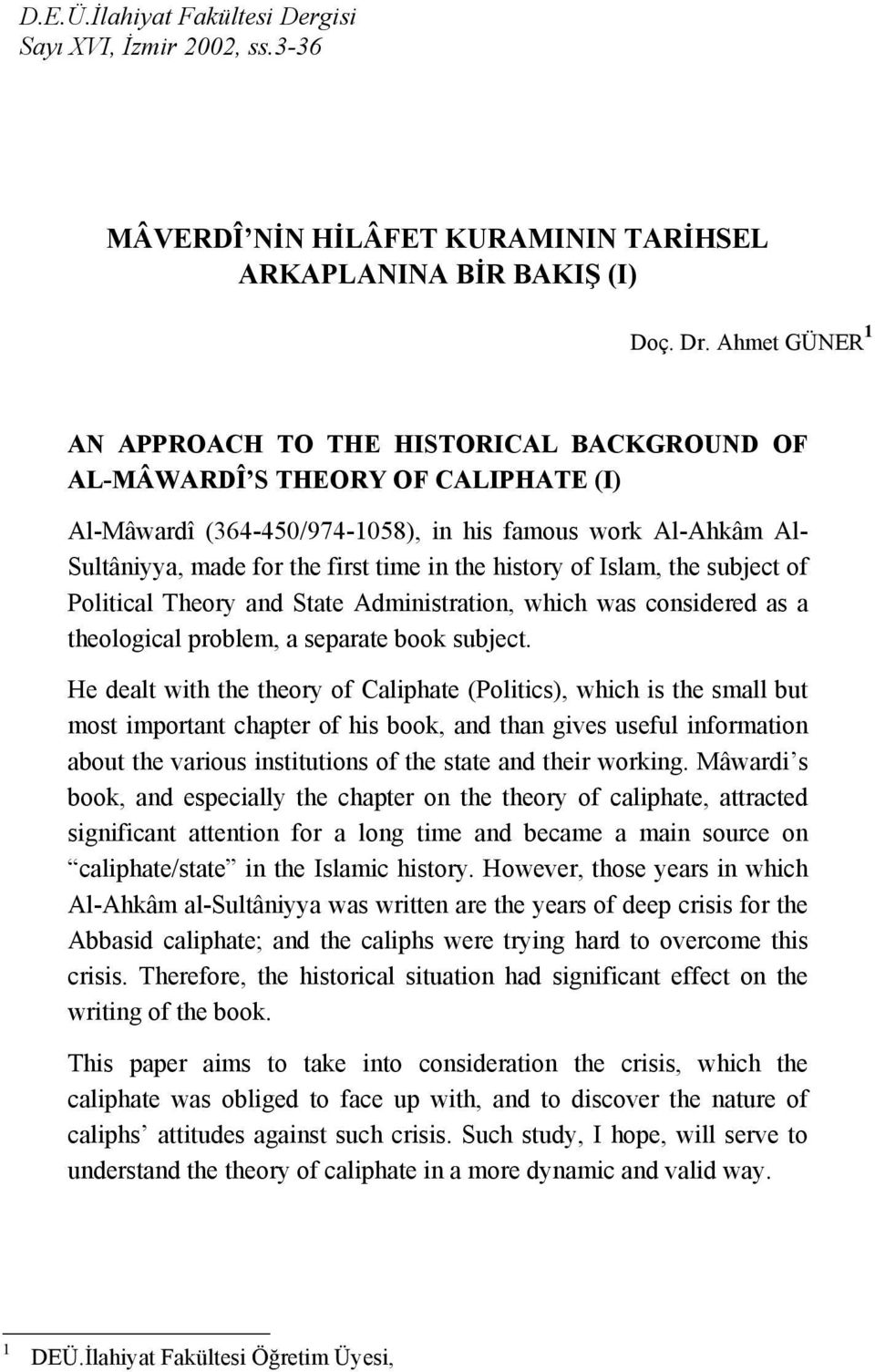 the history of Islam, the subject of Political Theory and State Administration, which was considered as a theological problem, a separate book subject.