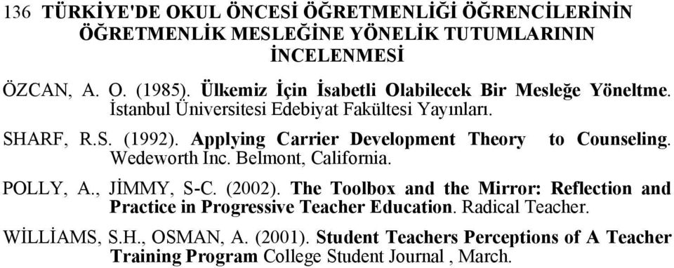 Applying Carrier Development Theory to Counseling. Wedeworth Inc. Belmont, California. POLLY, A., JİMMY, S-C. (2002).