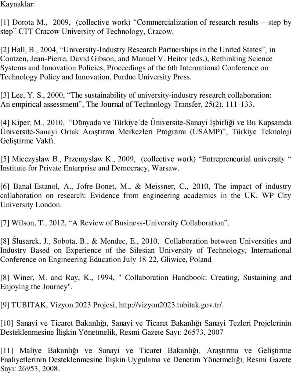 ), Rethinking Science Systems and Innovation Policies, Proceedings of the 6th International Conference on Technology Policy and Innovation, Purdue University Press. [3] Lee, Y. S., 2000, The sustainability of university-industry research collaboration: An empirical assessment, The Journal of Technology Transfer, 25(2), 111-133.