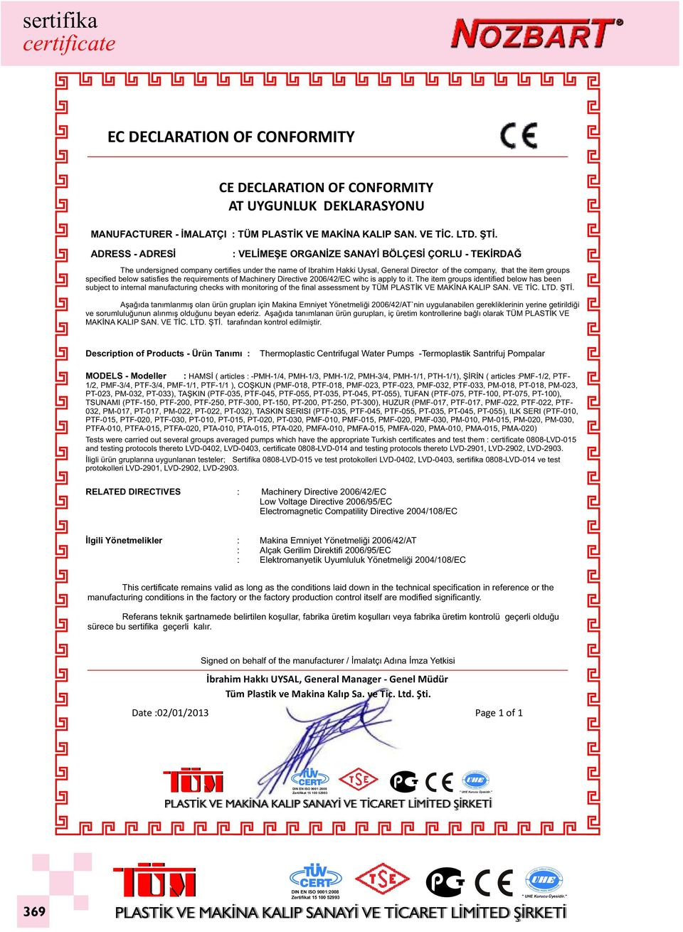 specified below satisfies the requirements of Machinery Directive 2006/42/EC wihc is apply to it.