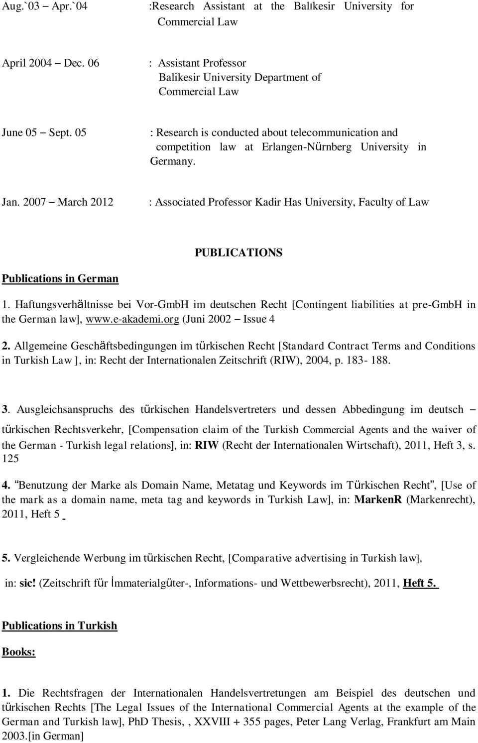 2007 March 2012 : Associated Professor Kadir Has University, Faculty of Law PUBLICATIONS Publications in German 1.