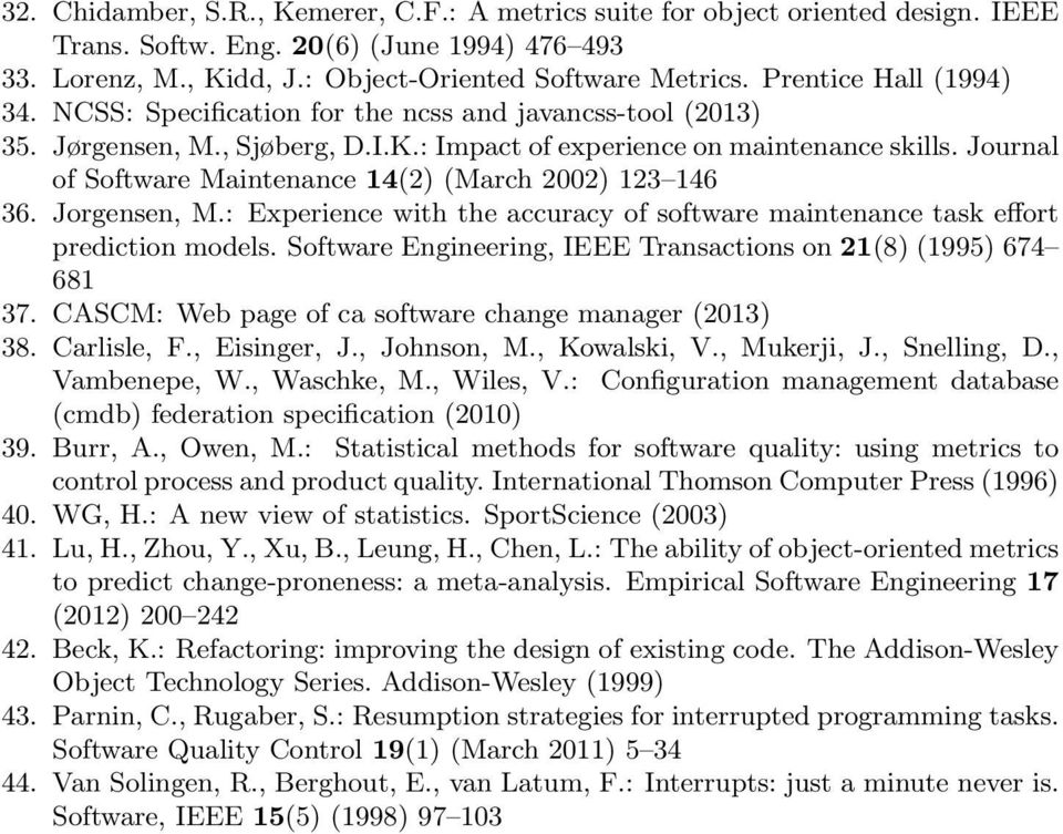 Journal of Software Maintenance 14(2) (March 2002) 123 146 36. Jorgensen, M.: Experience with the accuracy of software maintenance task effort prediction models.