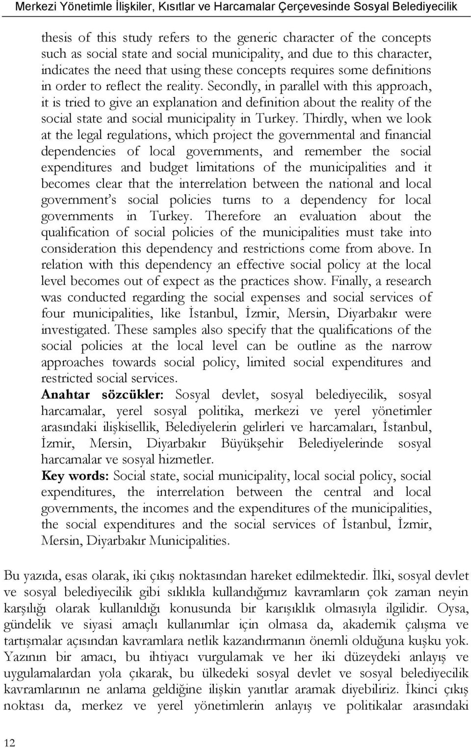 Secondly, in parallel with this approach, it is tried to give an explanation and definition about the reality of the social state and social municipality in Turkey.
