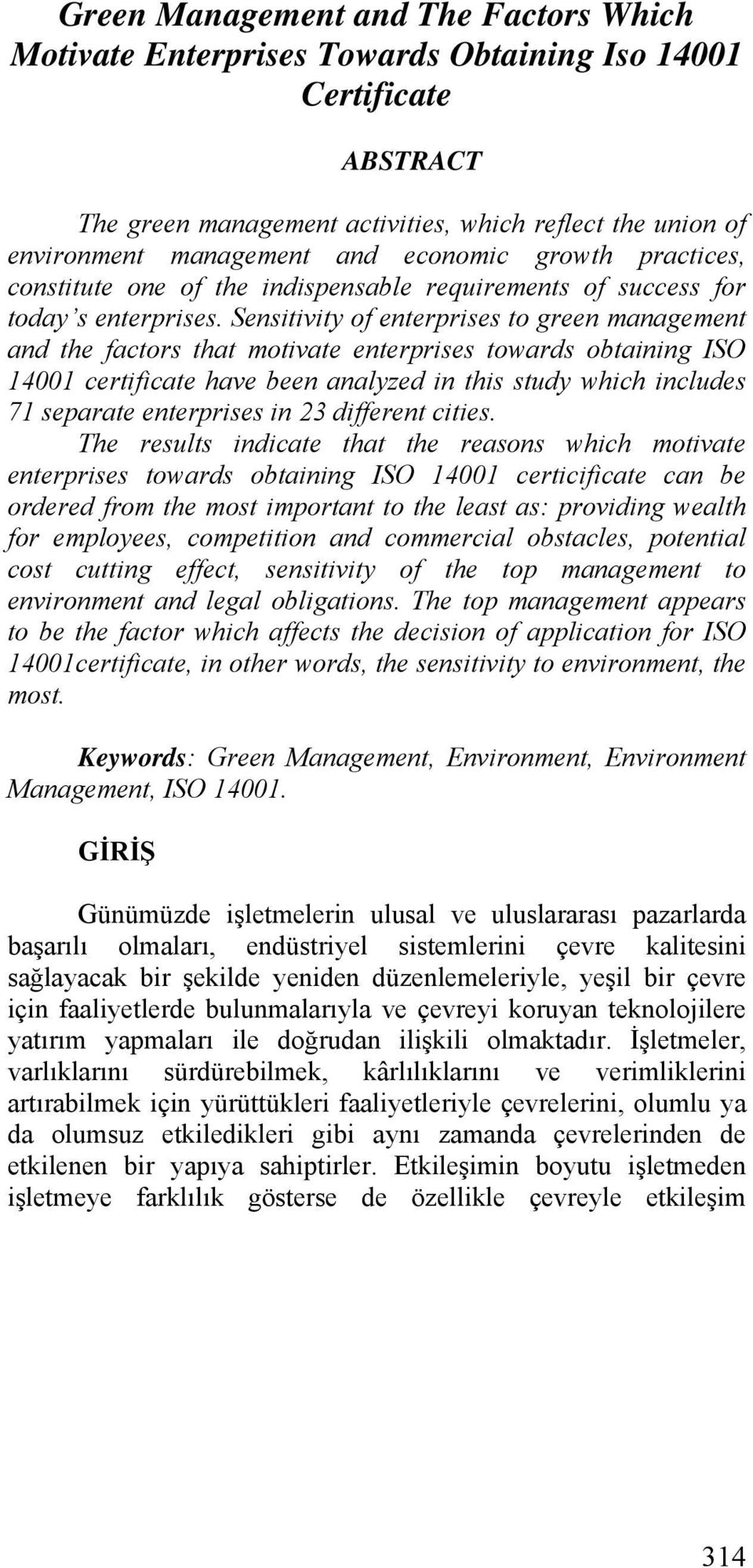 Sensitivity of enterprises to green management and the factors that motivate enterprises towards obtaining ISO 14001 certificate have been analyzed in this study which includes 71 separate