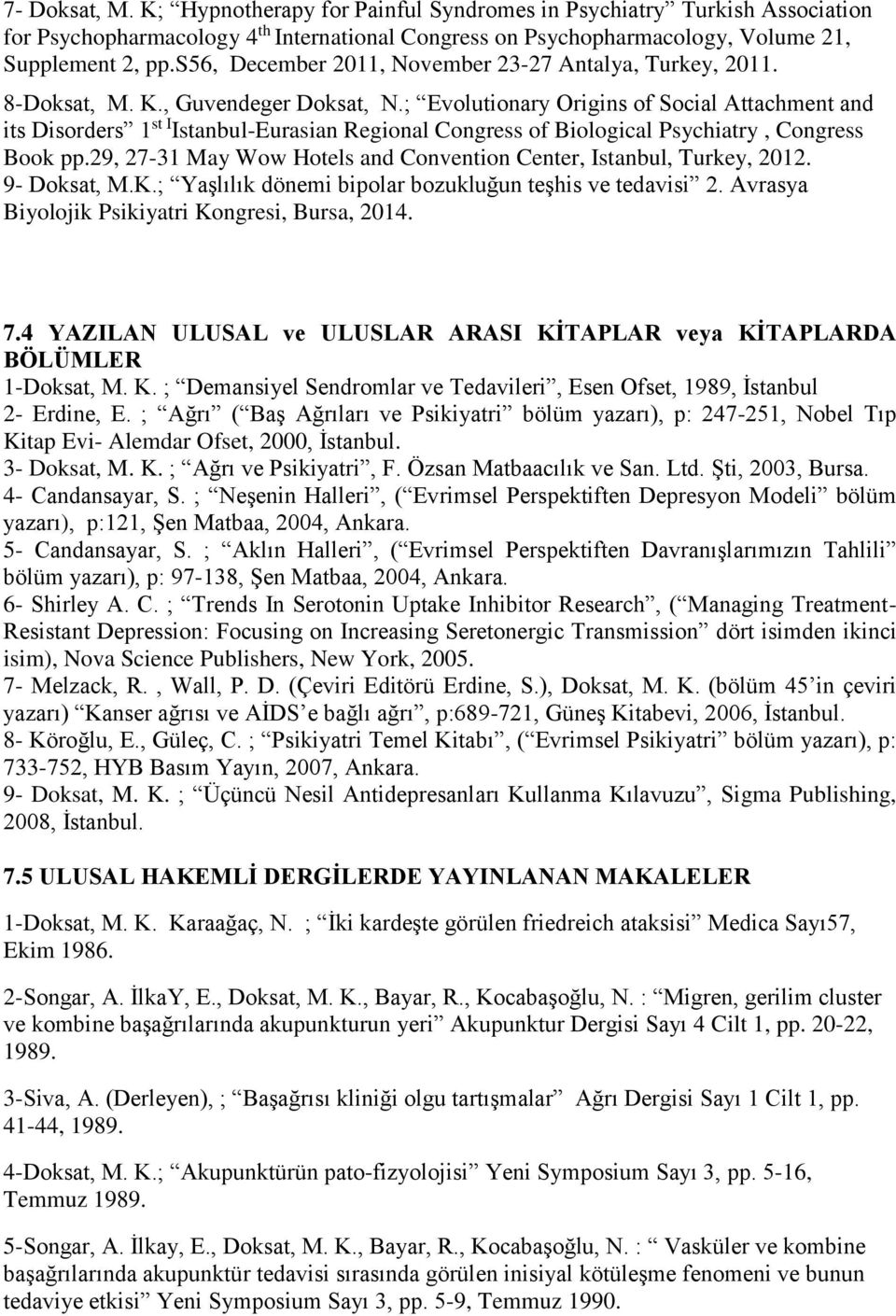 ; Evolutionary Origins of Social Attachment and its Disorders 1 st I Istanbul-Eurasian Regional Congress of Biological Psychiatry, Congress Book pp.