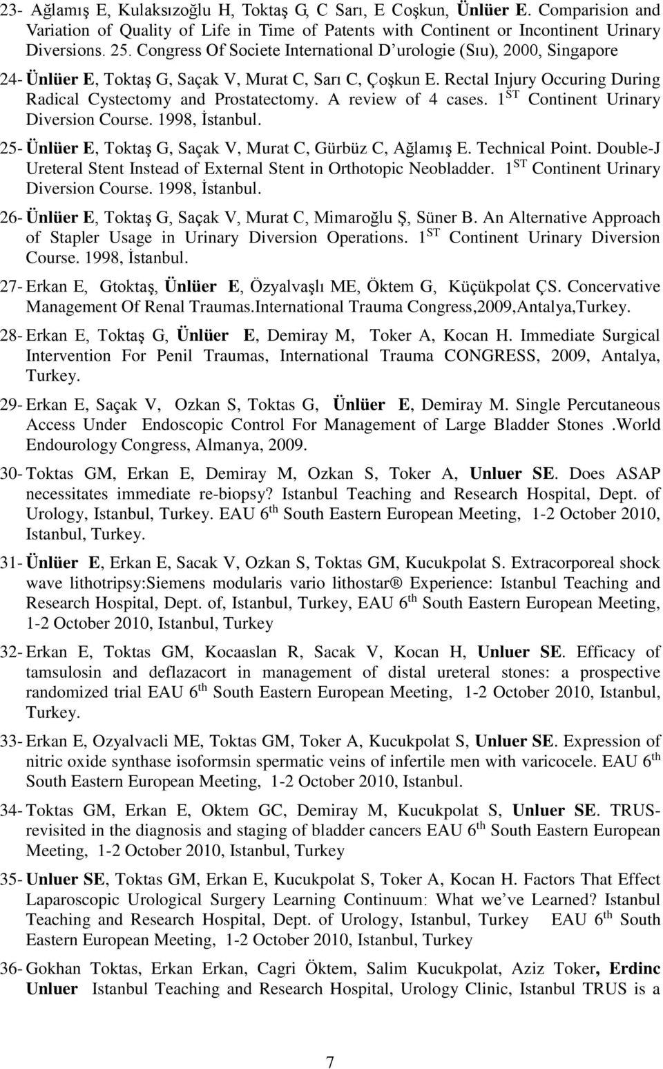 A review of 4 cases. 1 ST Continent Urinary Diversion Course. 1998, İstanbul. 25- Ünlüer E, Toktaş G, Saçak V, Murat C, Gürbüz C, Ağlamış E. Technical Point.