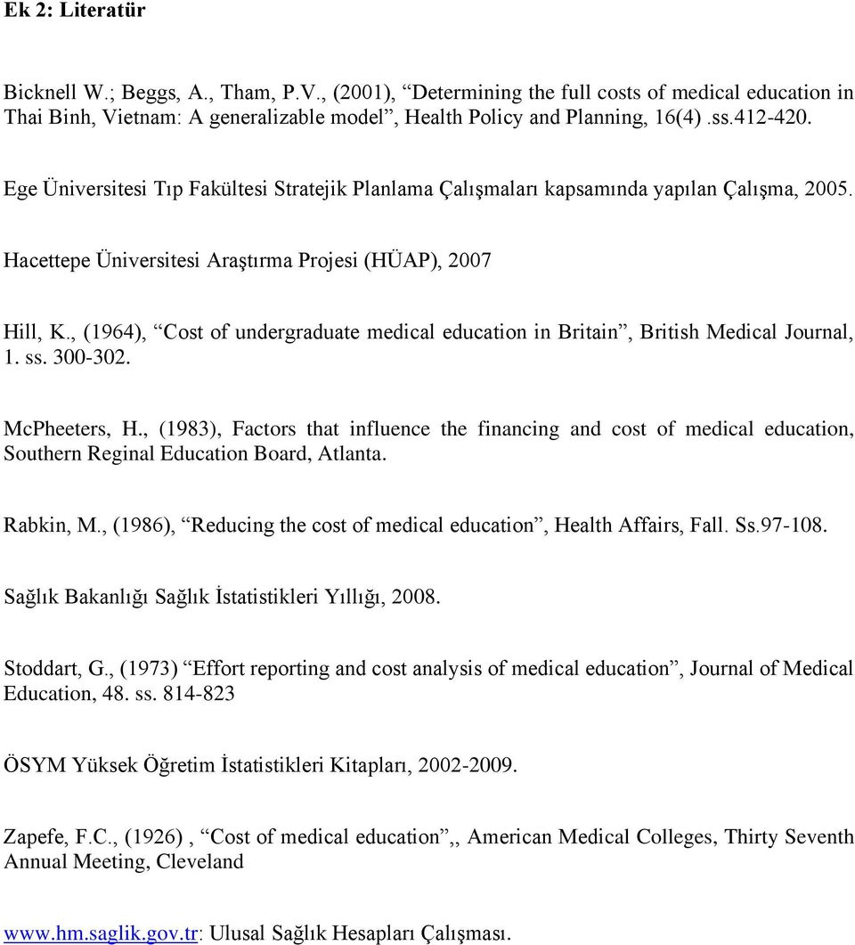 , (1964), Cost of undergraduate medical education in Britain, British Medical Journal, 1. ss. 300-302. McPheeters, H.