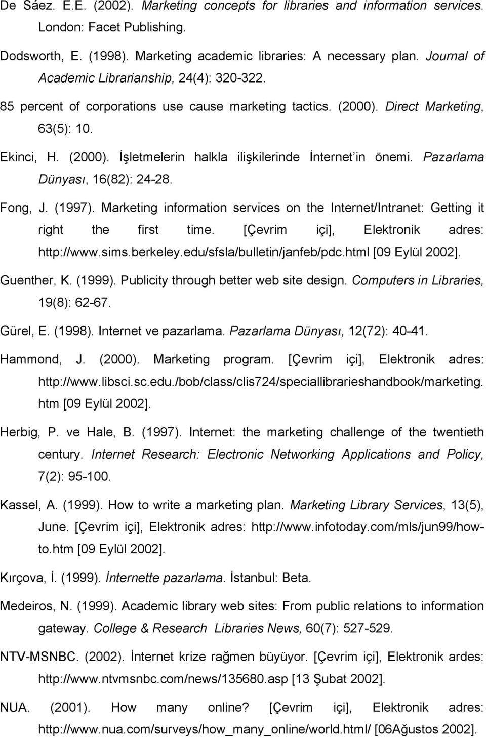 Pazarlama Dünyası, 16(82): 24-28. Fong, J. (1997). Marketing information services on the Internet/Intranet: Getting it right the first time. [Çevrim içi], Elektronik adres: http://www.sims.berkeley.