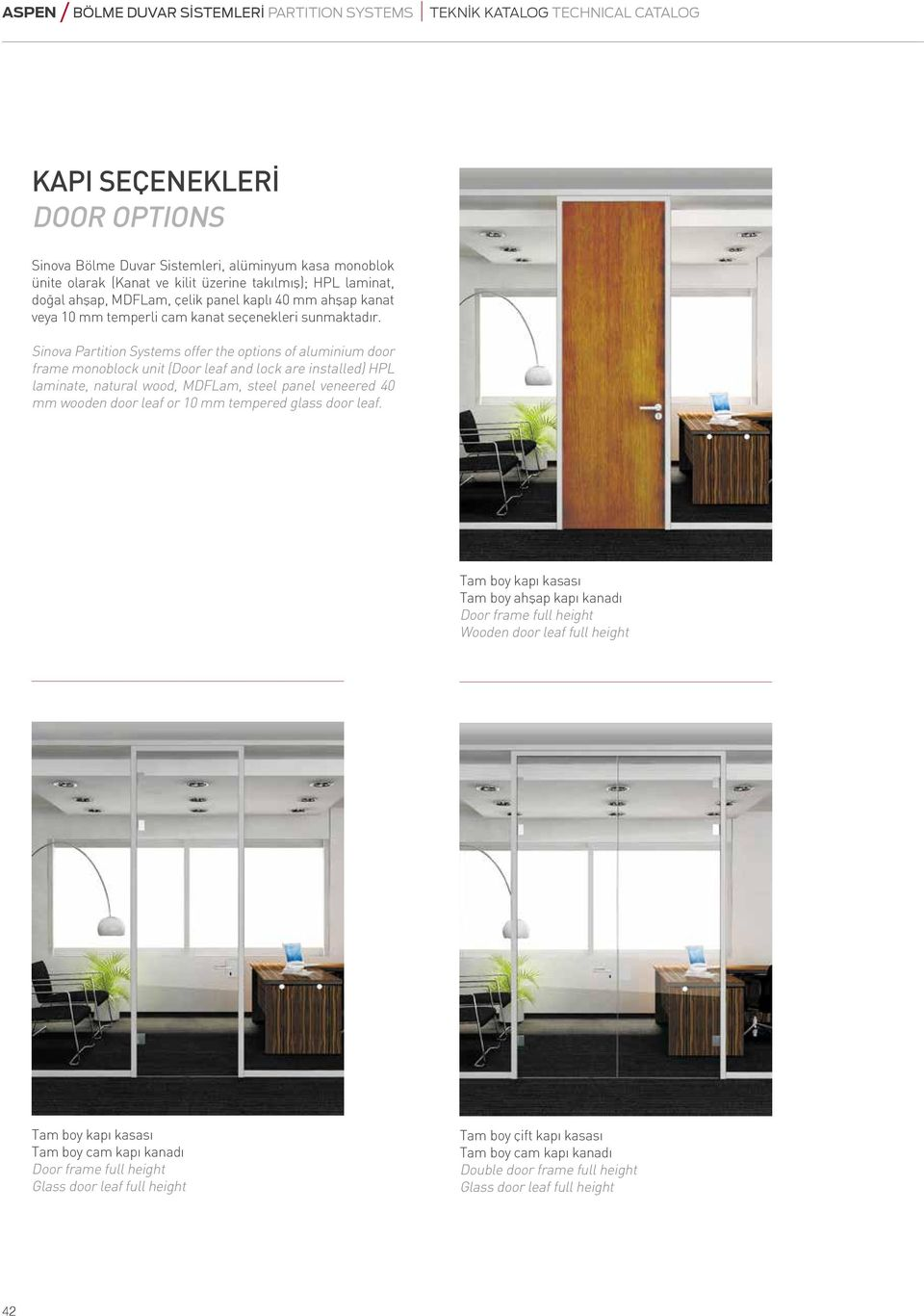 Sinova Partition Systems offer the options of aluminium door frame monoblock unit (Door leaf and lock are installed) HPL laminate, natural wood, MDFLam, steel panel veneered 40 mm wooden door leaf or