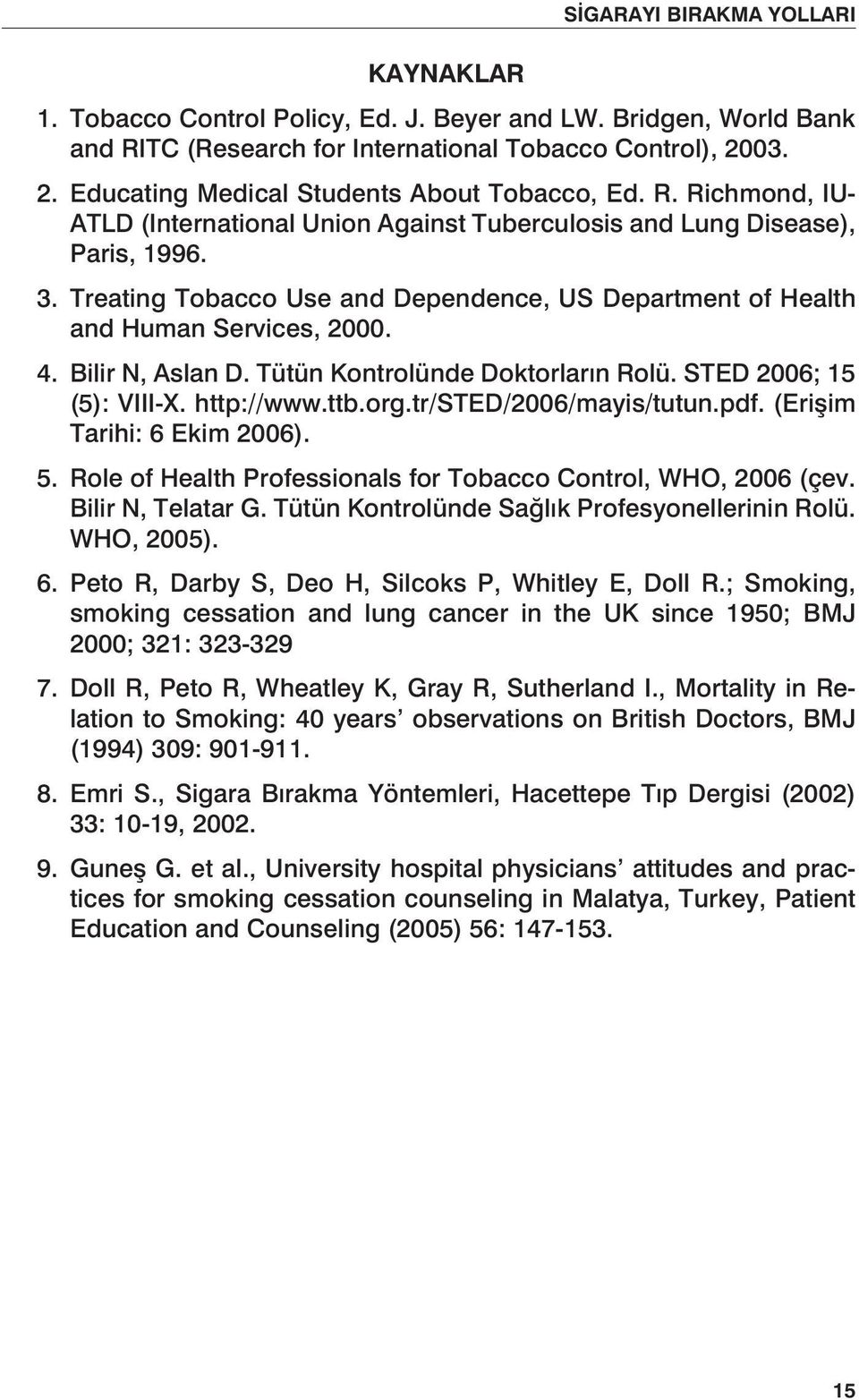 Treating Tobacco Use and Dependence, US Department of Health and Human Services, 2000. 4. Bilir N, Aslan D. Tütün Kontrolünde Doktorların Rolü. STED 2006; 15 (5): VIII-X. http://www.ttb.org.