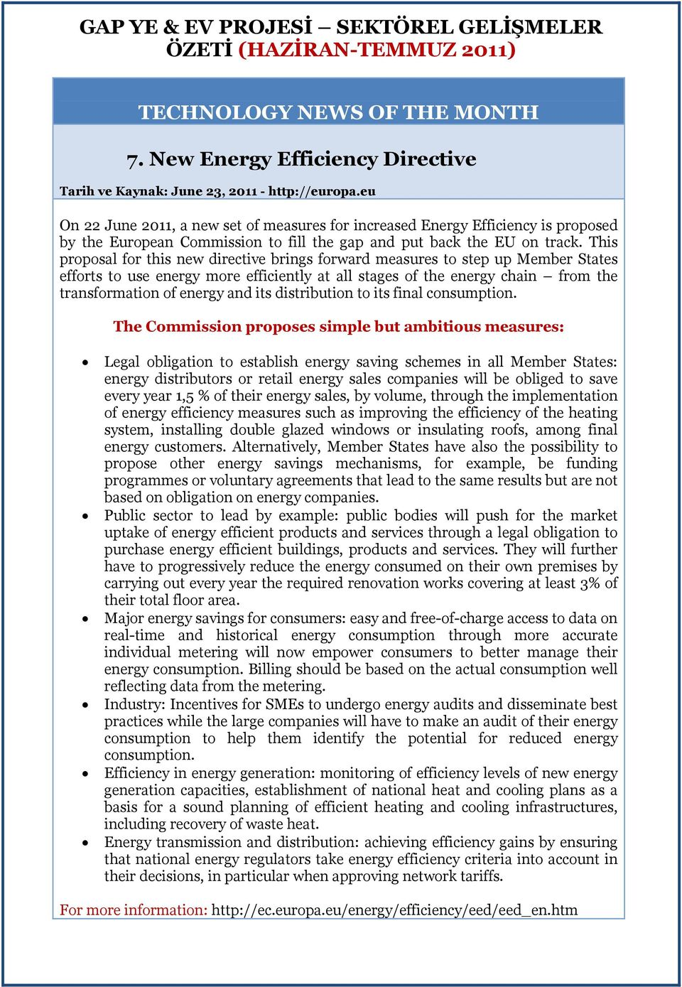 This proposal for this new directive brings forward measures to step up Member States efforts to use energy more efficiently at all stages of the energy chain from the transformation of energy and