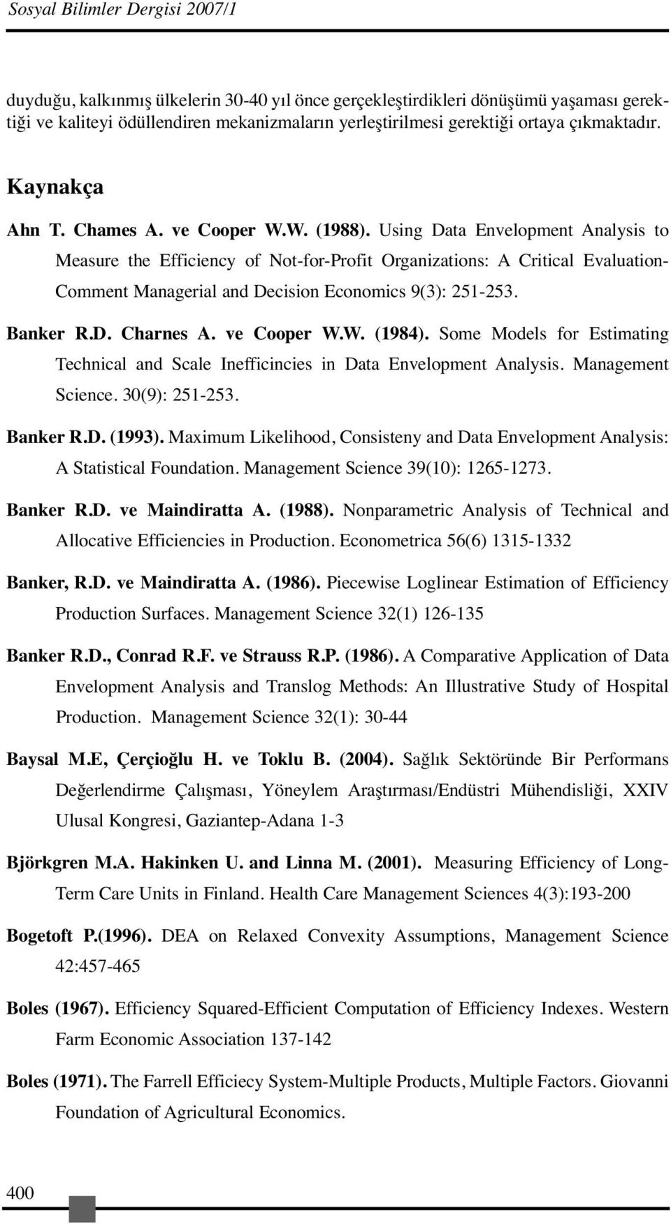 Using Data Envelopment Analysis to Measure the Efficiency of Not-for-Profit Organizations: A Critical Evaluation- Comment Managerial and Decision Economics 9(3): 251-253. Banker R.D. Charnes A.